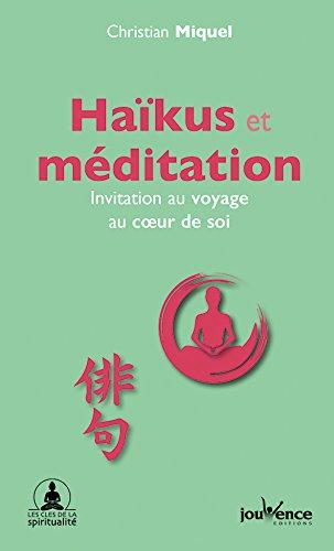 Haïkus et méditation : Invitation au voyage au coeur de soi par Christian Miquel