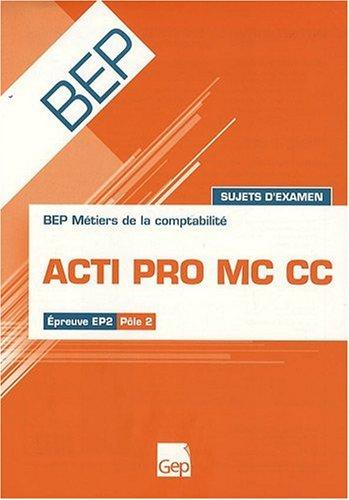 Acti Pro MC CC BEP Métiers de la comptabilité Epreuve EP2 Pôle 2 : Sujets d'examen