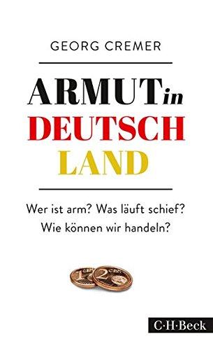 Armut in Deutschland: Wer ist arm? Was läuft schief? Wie können wir handeln? -