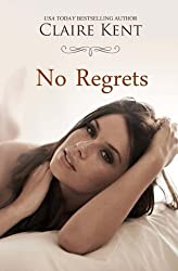 No Regrets by Claire Kent (2014-07-28)