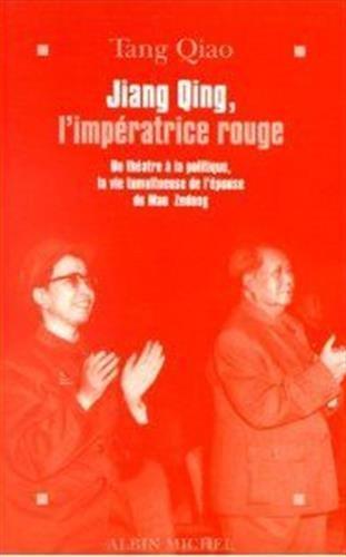 Jiang Qing, l'impératrice rouge : Du théâtre à la politique, la vie tumultueuse de l'épouse de Mao Zedong par Tang Qiao