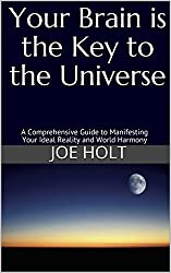 Your Brain is the Key to the Universe: A Comprehensive Guide to Manifesting Your Ideal Reality and World Harmony (English Edition)