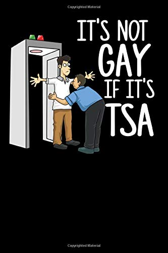 It's Not Gay If It's TSA: 120 Pages I 6x9 I Scuba Diving Notebook I Funny Airport Security & Holiday Gifts I Apparel