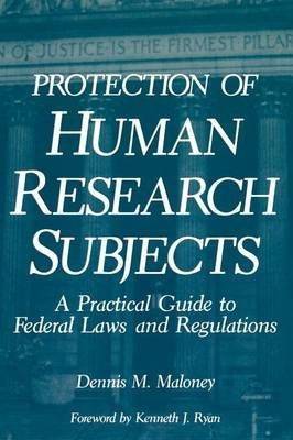 [(Protection of Human Research Subjects : A Practical Guide to Federal Laws and Regulations)] [By (author) D. M. Maloney] published on (October, 2011)