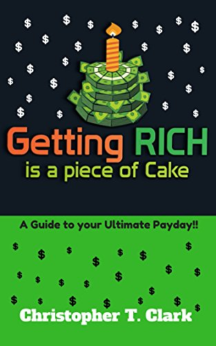 Getting RICH is a Piece of Cake: A Guide to your Ultimate Payday! por Christopher Clark