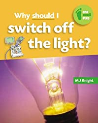 Why Should I Switch Off the Light? (One Small Step) by M J Knight (2008-08-06)