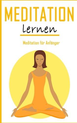 Meditation Lernen: Achtsamkeit & Meditation für Anfänger (Yoga, Buddhismus, Autogenes Training, Gelassenheit, Hellsehen)