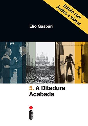 A ditadura acabada – Edição com áudios e vídeos (Coleção Ditadura Livro 5) (Portuguese Edition)