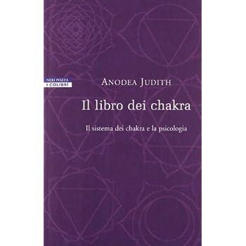 Il Libro Dei Chakra. Il Sistema Dei Chakra E La Psicologia