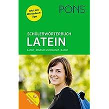 PONS Schülerwörterbuch Latein. Buch mit App. Latein-Deutsch / Deutsch-Latein:  Mit dem Wortschatz aller relevanten Lehrwerke.