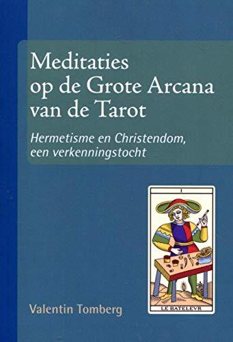 Meditaties op de Grote Arcana van de Tarot: Hermetisme en Christendom, een verkenningstocht