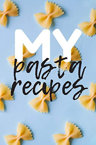 My Pasta Recipes: Blank recipes book, 100 pages to fill with your own pasta recipes