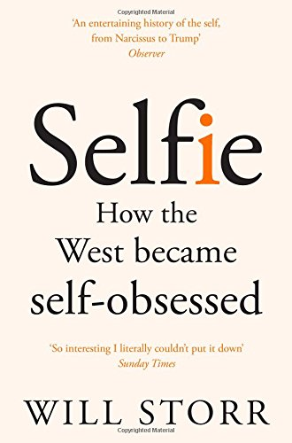 Selfie: How the West Became Self-Obsessed: How We Became So Self-Obsessed and What It's Doing to Us