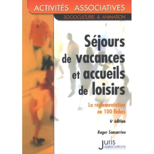 Séjours de vacances et accueils de loisirs - 6e édition: La règlementation en 100 fiches