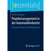 Projektmanagement in der Automobilindustrie (essentials)