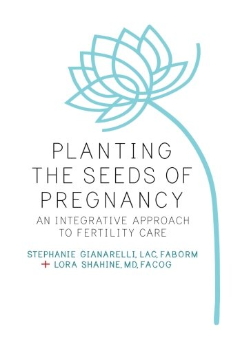 Planting the Seeds of Pregnancy: An Integrative Approach to Fertility Care