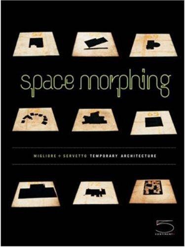 Space Morphing: Migliore + Servetto Temporary Architecture by Ico Migliore (2008-10-01)