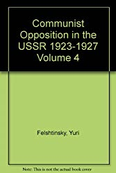 Communist Opposition in the USSR 1923-1927 Volume 4
