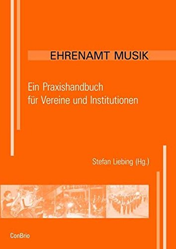 Ehrenamt Musik: Ein Praxishandbuch für Vereine und Institutionen