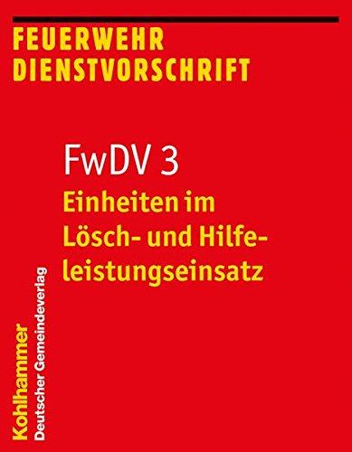 Einheiten im Lösch- und Hilfeleistungseinsatz: FwDV 3 (Feuerwehrdienstvorschriften (FWDV), Band 3)