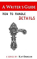 How to Handle Details: A Writer's Guide