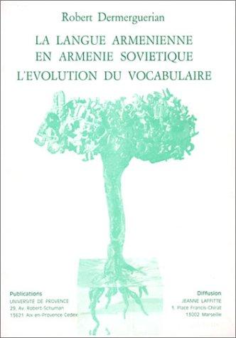 La langue arménienne en Arménie soviétique : L'évolution du vocabulaire par Robert Dermerguerian