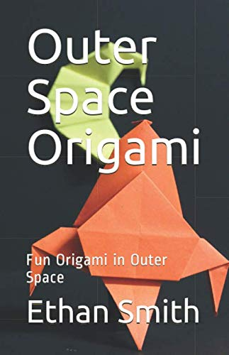 Outer Space Origami: Fun Origami in Outer Space