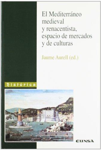 El Mediterráneo medieval y renacentista: espacio de mercados y de culturas (Colección histórica) por Jaume Aurell