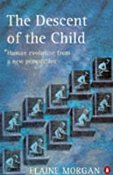 The Descent of the Child: Human Evolution from a New Perspective (Penguin science)