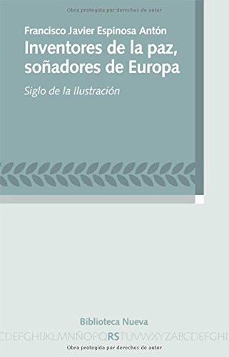 Inventores De La Paz, Soñadores De Europa. Siglo De La Ilustración (Razón y sociedad)