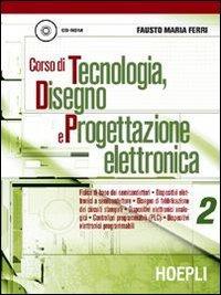 Corso di tecnologia, disegno e progettazione elettronica. Per le Scuole: 2