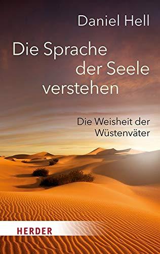 Die Sprache der Seele verstehen: Die Weisheit der Wüstenväter (HERDER spektrum)