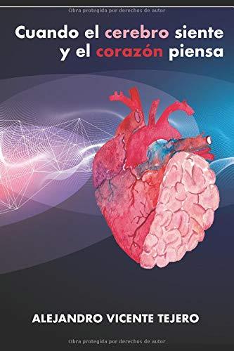 Cuando el cerebro siente y el corazón piensa por Alejandro Vicente Tejero