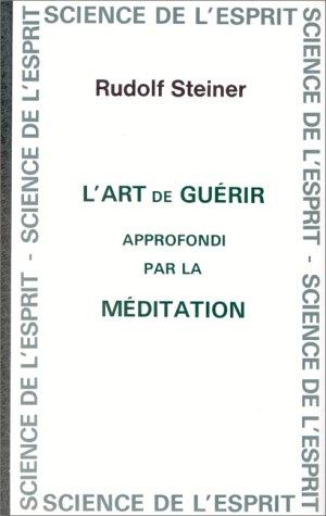 L'art de guérir approfondi par la méditation par Rudolf Steiner