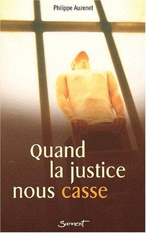 Quand la justice nous casse par Philippe Auzenet