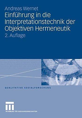 Einführung in die Interpretationstechnik der Objektiven Hermeneutik (Qualitative Sozialforschung)