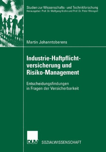Industrie-Haftpflichtversicherung und Risiko-Management. Entscheidungsfindungen in Fragen der Versicherbarkeit (Studien zur Wissenschafts- und Technikforschung)