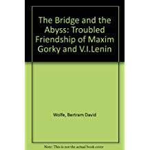 The Bridge and the Abyss: Troubled Friendship of Maxim Gorky and V.I.Lenin