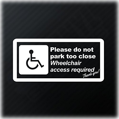 Please Do Not Park Too Close Wheelchair Access Required Sticker Disabled Disability Mobility Car Window Bumper Vinyl Decal
