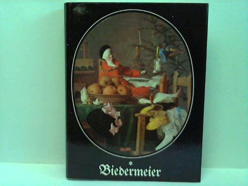 Biedermeier. Das Bild vom Biedermeier. Zeit und Kultur des Biedermeier