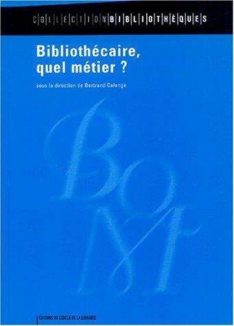 Bibliothécaire, quel métier ? par Bertrand Calenge