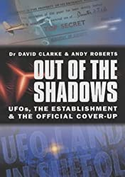 Out Of The Shadows: UFOs, the Establishment and the Official Cover Up: UFOs, the Establishment and Official Cover Up