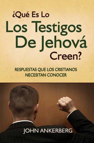 ¿Qué Es Lo Que Los Testigos De Jehová Creen? por John Ankerberg