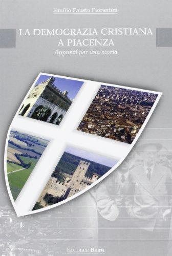 La Democrazia Cristiana a Piacenza. Appunti per una storia por Ersilio F. Fiorentini