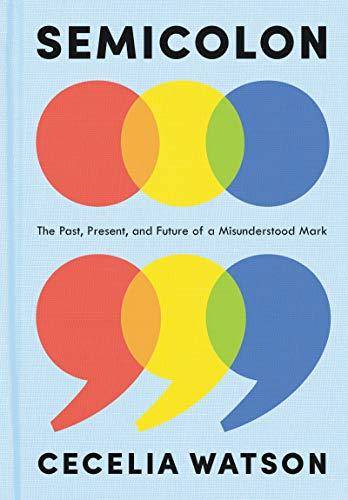 Semicolon: The Past, Present, and Future of a Misunderstood Mark (English Edition)