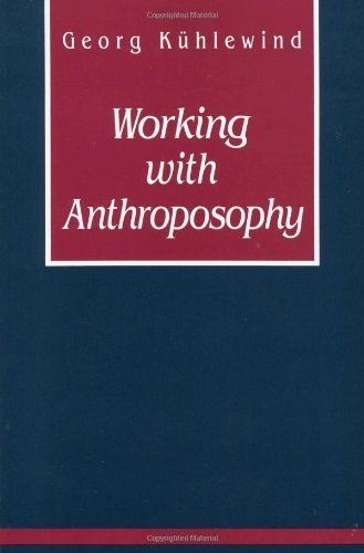 Working with Anthroposophy: The Practice of Thinking by Georg K?lewind (1992-01-01)