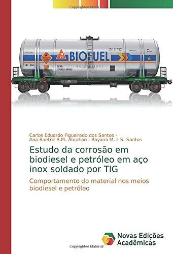 Estudo da corrosão em biodiesel e petróleo em aço inox soldado por TIG: Comportamento do material nos meios biodiesel e petróleo
