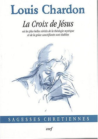 La croix de Jésus où les plus belles vérités de la théologie mystique et de la grâce sanctifiante sont établies par Louis Chardon