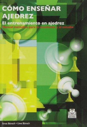 Cómo enseñar ajedrez : el entrenamiento en ajedrez : manual metódico para la enseñanza y el estudio por Ernst Bönsch, Uwe Bönsch