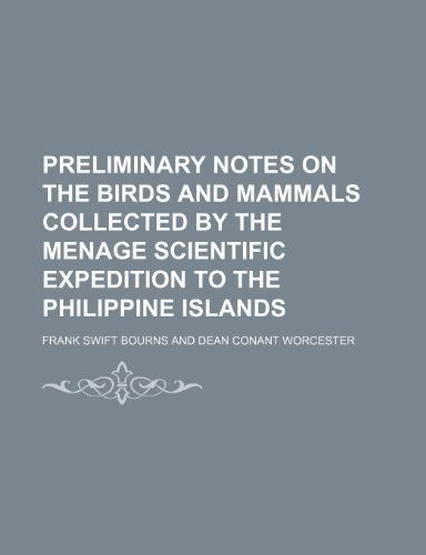 Preliminary Notes on the Birds and Mammals Collected by the Menage Scientific Expedition to the Philippine Islands